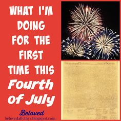 Beloved: What I'm Doing For the First Time This Fourth of July