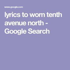 lyrics to worn tenth avenue north - Google Search Santa Claus Is Coming To Town, Crafts For Kids, Lyrics, Mood, Pure Products, Google Search, Imagination, Activities, Music