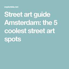 Street art guide Amsterdam: the 5 coolest street art spots
