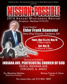 Indiana Avenue Pentecostal Church of God 2014 Missionary Department Revival on May 15-18, 2014 featuring Elder Frank Seamster (New Way Church - Fairburn, GA).  Location: IAPCOG 3520 South Indiana Avenue, Chicago, Illinois 60653  For More Info: 312.842.1809