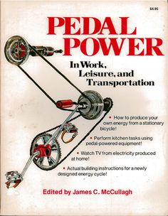 Pedal Power in Work, Leisure and Transportation Survival Tips, Survival Skills, Velo Design, Trike Bicycle, Renewable Energy, Solar Energy, Pedal Cars, Wind Power, Alternative Energy