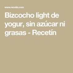 Bizcocho light de yogur, sin azúcar ni grasas - Recetín