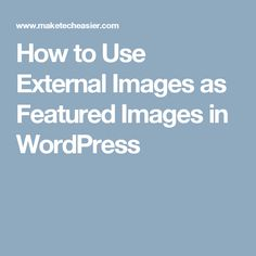 How to Use External Images as Featured Images in WordPress