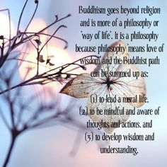 Buddhism is not a religion, its a way of life.