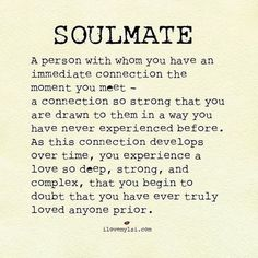 """It's very common to hear the word """"Soulmate"""". Everyone who falls in love consider his/her as soulmate. loving someone is different than being someone's soulmate. Famous Love Quotes, Soulmate Love Quotes, Beautiful Love Quotes, Life Quotes Love, Valentine's Day Quotes, Romantic Love Quotes, Love Quotes For Him, Quote Of The Day, Best Quotes"""