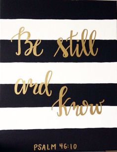 Be still - Psalm 46:10 - custom colors available