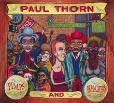 Paul Thorn - Pimps and Preachers. As with most of Paul Thorn's albums, this one is full of really interesting songs, some goofy, some moving and beautiful.