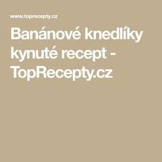 Banánové knedlíky kynuté recept - TopRecepty.cz