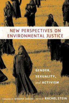 New Perspectives on Environmental Justice: Gender, Sexuality, and Activism by Rachel Stein