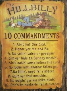 Funny pictures about Hillbilly Ten Commandments. Oh, and cool pics about Hillbilly Ten Commandments. Also, Hillbilly Ten Commandments photos. Jean 3 16, Line Dance, 10 Commandments, Thing 1, Down South, Thats The Way, For Facebook, Facebook Status, Laugh Out Loud