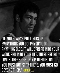 Bruce Lee - There are no limits, there are only plateaus