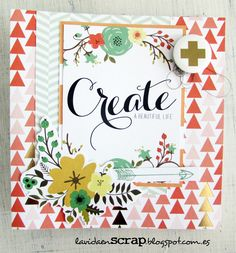 """Create a beautiful life"" http://lavidaenscrap.blogspot.com.es/2015/02/mini-create-beautiful-life.html con la colección Nine&co de Teresa Collins"