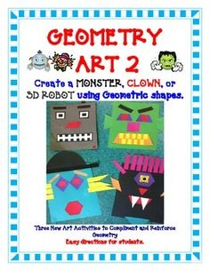 Geometry Art Activity Project - Create a Monster, Clown or 3D Robot Let your students be creative and apply what they have learned about shapes by creating CUTE Geometry Art! Use as a group project, home project, assessment or classwork. This looks great on a bulletin board!