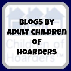 listing of blogs by sons and daughters of compulsive hoarders, and additional related items.