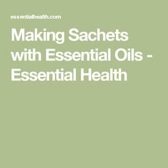 Making Sachets with Essential Oils - Essential Health