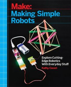 """Read """"Making Simple Robots Exploring Cutting-Edge Robotics with Everyday Stuff"""" by Kathy Ceceri available from Rakuten Kobo. Making Simple Robots is based on one idea: Anybody can build a robot! That includes kids, school teachers, parents, and . Stem Projects, Science Projects, Science Activities, Science Experiments, Science Ideas, Electricity Experiments, Science Curriculum, Preschool Science, Elementary Science"""