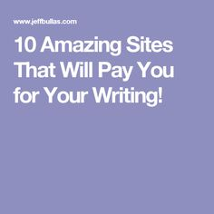 10 Amazing Sites That Will Pay You for Your Writing!