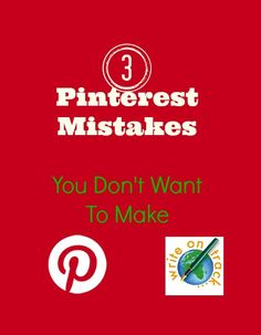 3 Pinterest Mistakes You Don't Want To Make