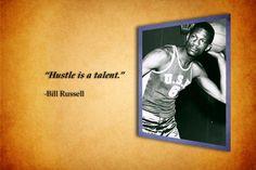 """Hustle is a talent"" -Bill Russell"