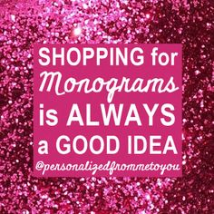 Shopping for Monograms is ALWAYS a good idea!!!