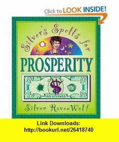 Silvers Spells for Prosperity (9781567187267) Silver RavenWolf , ISBN-10: 1567187269  , ISBN-13: 978-1567187267 ,  , tutorials , pdf , ebook , torrent , downloads , rapidshare , filesonic , hotfile , megaupload , fileserve
