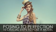 Posing To Perfection – 10 Crucial Steps To Pose A Model