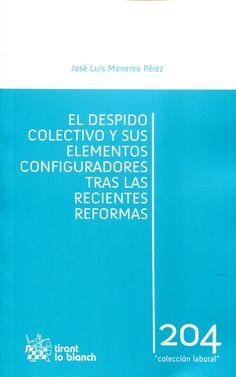 Despido colectivo y sus elementos configuradores tras las recientes reformas / José Luis Monereo Pérez