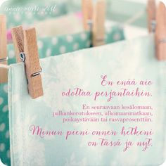 Kortti; En enää aio odottaa perjantaihin | Anna-Mari West Photography Carpe Diem Quotes, Cool Words, Wise Words, Live Life, Life Is Good, Texts, Poems, Freedom, Inspirational Quotes