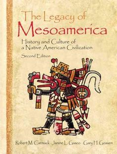 The Legacy of Mesoamerica: History and Culture of a Native American Civilization
