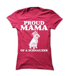 Proud Mama of a Schnauzer T-Shirts T-Shirts, Hoodies ==►► Click Shopping NOW!