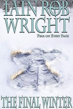 The Final Winter: An Apocalyptic Horror Novel by: Iain Rob Wright  THE SNOW WAS JUST THE START... On the night it begins snowing in every country of the world, an ordinary group of people gather at a rundown English pub.