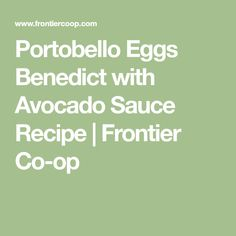 Portobello Eggs Benedict with Avocado Sauce Recipe | Frontier Co-op