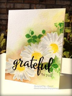 You and Your Big Dreams: CASEing Genius: Deepti Malik (White Watercolor daisies - Grateful To You)