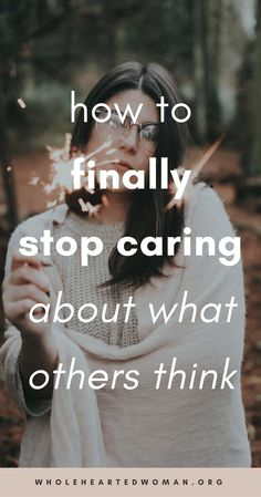 How To Finally Stop Caring About What Other People Think | Knowing Your Worth | How To Trust Yourself | How To Stop Looking For Other People's Approval | Life Advice For Millennials | Self-Awareness | Personal Growth & Development | Mindfulness | Mindset | Wholehearted Woman | #selfdiscovery | #personalgrowth | #selfhelp | #selfawareness | #gratitude | #selflove