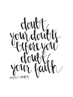 doubt your doubts before you doubt your faith