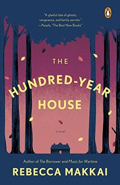 The Hundred-Year House: A Novel by Rebecca Makkai: equal parts screwball comedy, intellectual sex farce, historical drama and old fashioned ghost story.
