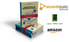Pequeño manual de mediación electrónica: La mediación electrónica tiene su propio manual.  Disponible en Amazon y Casa del Libro accede desde nuestra página Web www.acuerdojusto.com