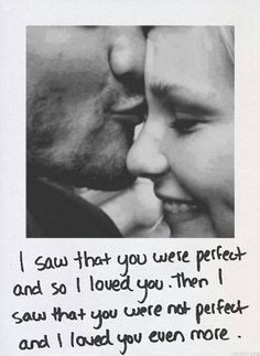 I saw that you were perfect and so I loved you. Then I saw that you were not perfect and I love you even more. @ http://weheartit.com/entry/103432118/ AND http://ccutecouples.tumblr.com/archive