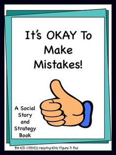Social Story, It's Okay To Make Mistakes This is a social story for the child who is a perfectionist and who gets very upset whenever he/she makes even the smallest of mistakes. This story breaks down various types of mistakes and gives suggestions for how to handle each of them.