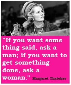 Great words from the Iron Lady!