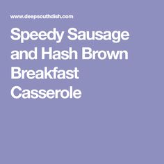 Speedy Sausage and Hash Brown Breakfast Casserole