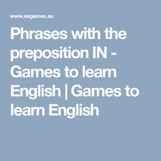 Phrases with the preposition IN - Games to learn English  |    Games to learn English
