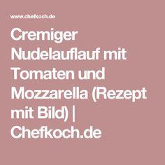Cremiger Nudelauflauf mit Tomaten und Mozzarella (Rezept mit Bild)   Chefkoch.de