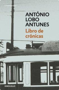 Libro de crónicas / António Lobo Antunes. La vida cotidiana en su Lisboa natal, los recuerdos de su infancia y reflexiones sobre el amor, la soledad, la memoria o la enfermedad jalonan las páginas de este hermoso libro.