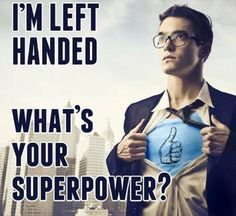 I'm Left Handed . What's your superpower? I'm not but my bff and mom are Powers Powers Harwell McCasland Left Handed Memes, Left Handed Problems, Left Handed People, Left Handed Day, Lois Lane, Happy Left Handers Day, Just For Laughs, Just For You, The Meta Picture