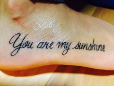 You are my sunshine tattoo! exact place where I want it