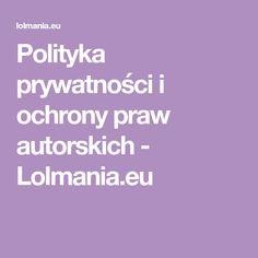 Polityka prywatności i ochrony praw autorskich - Lolmania.eu Self