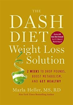 The Dash Diet Weight Loss Solution: The book you want for America's best diet. #1 for 7th year in a row by US News.