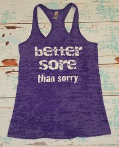 Better Sore Than Sorry. Tank Top. Burnout. by strongconfidentYOU