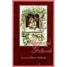 'Beautiful Girlhood' by Karen Andreola    A very good book for Mother's to read to their young daughters. Though worded in old english, it will forever impact the heart of your child.